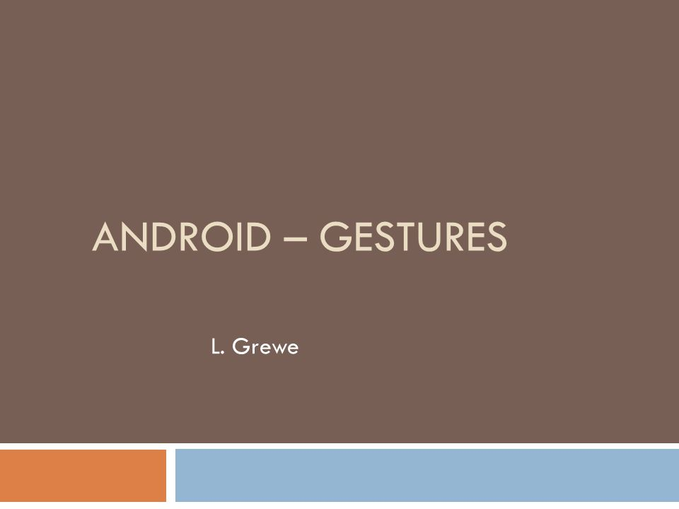 ANDROID – GESTURES L. Grewe