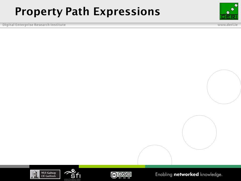 Digital Enterprise Research Institute www.deri.ie Property Path Expressions