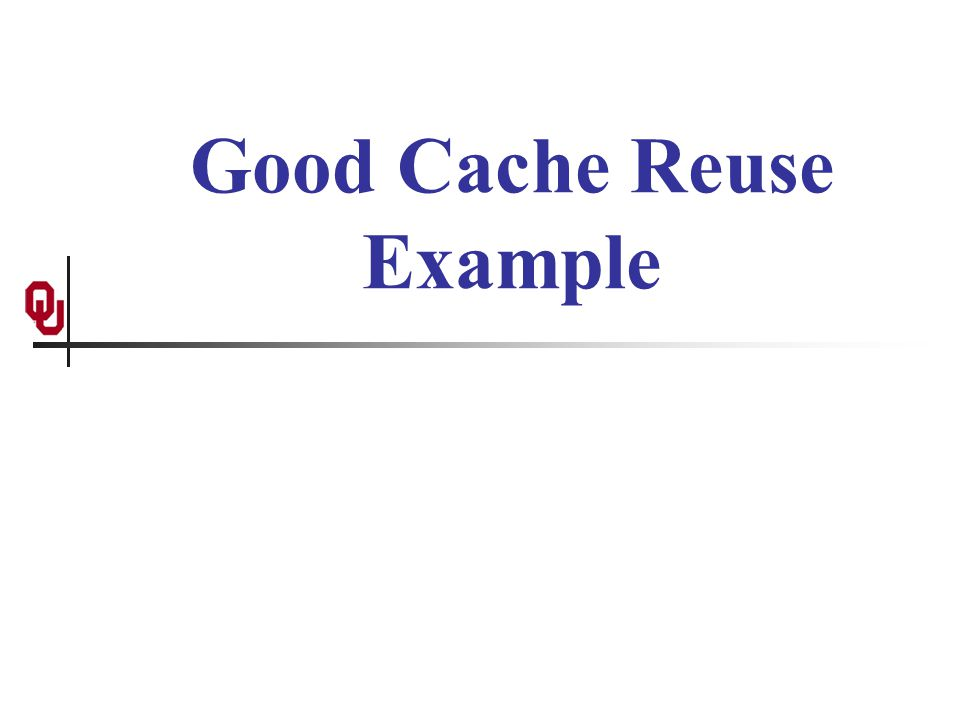 Good Cache Reuse Example