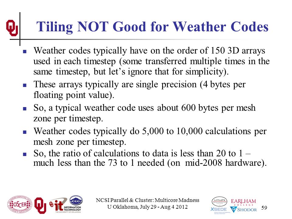 NCSI Parallel & Cluster: Multicore Madness U Oklahoma, July 29 - Aug 4 2012 59 Tiling NOT Good for Weather Codes Weather codes typically have on the o