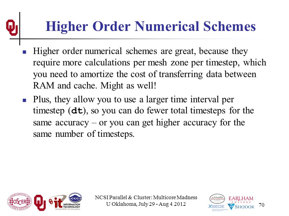 NCSI Parallel & Cluster: Multicore Madness U Oklahoma, July 29 - Aug 4 2012 70 Higher Order Numerical Schemes Higher order numerical schemes are great