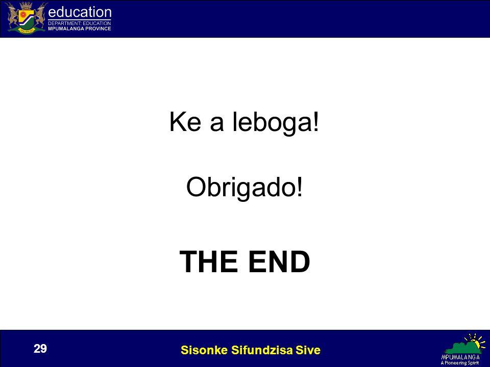 Sisonke Sifundzisa Sive 29 Ke a leboga! Obrigado! THE END