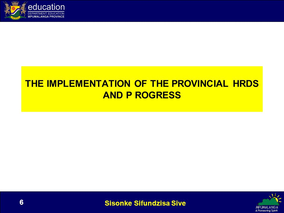 Sisonke Sifundzisa Sive 6 6 THE IMPLEMENTATION OF THE PROVINCIAL HRDS AND P ROGRESS