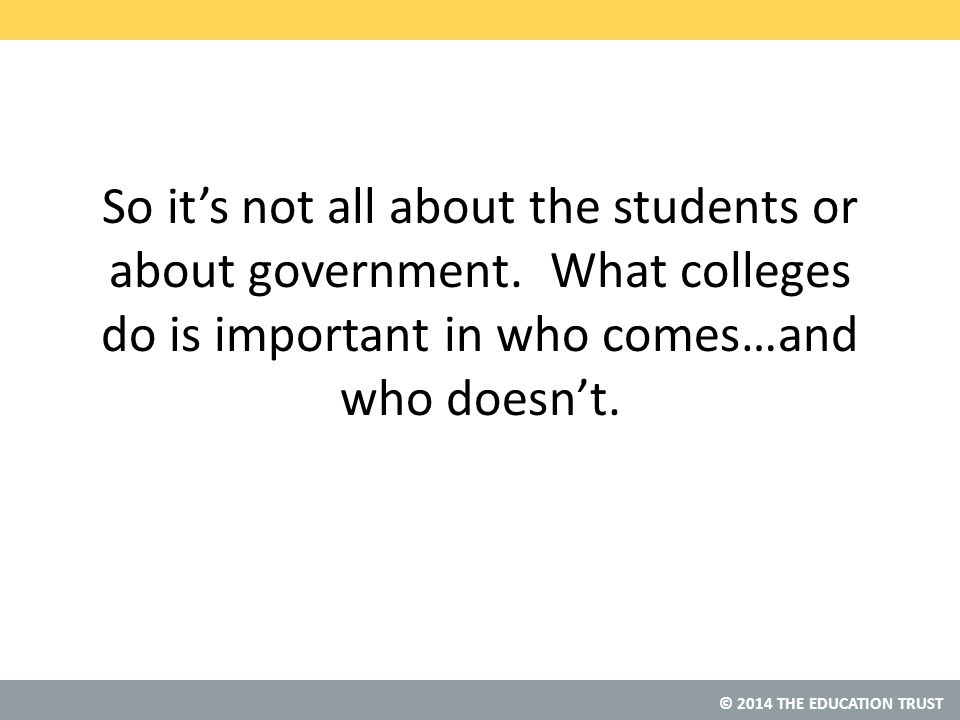 © 2014 THE EDUCATION TRUST So it's not all about the students or about government.
