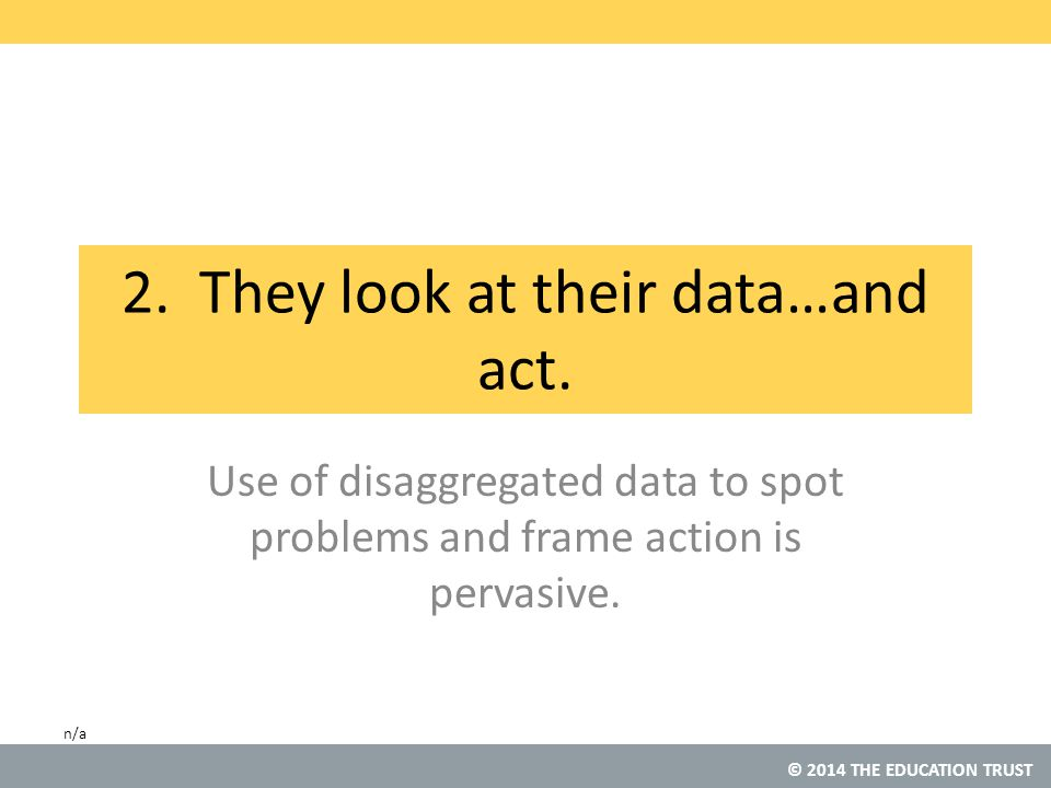 © 2014 THE EDUCATION TRUST 2. They look at their data…and act.