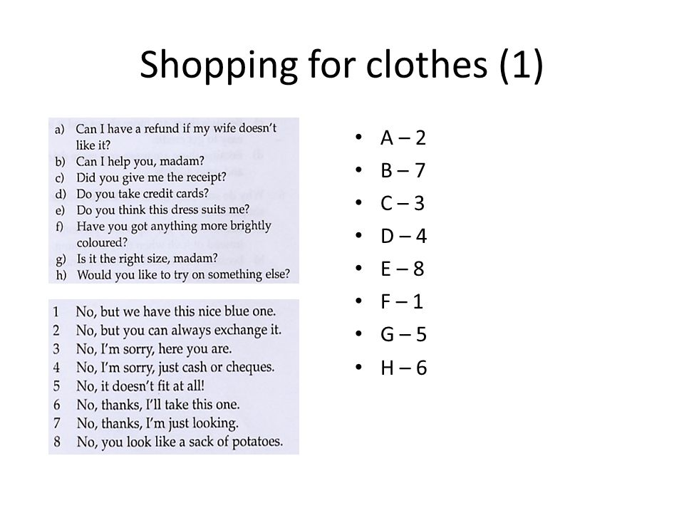 Shopping for clothes (1) A – 2 B – 7 C – 3 D – 4 E – 8 F – 1 G – 5 H – 6