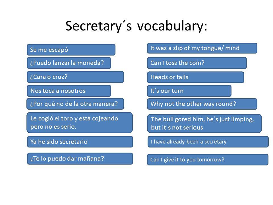 Secretary´s vocabulary: Se me escapó ¿Puedo lanzar la moneda.
