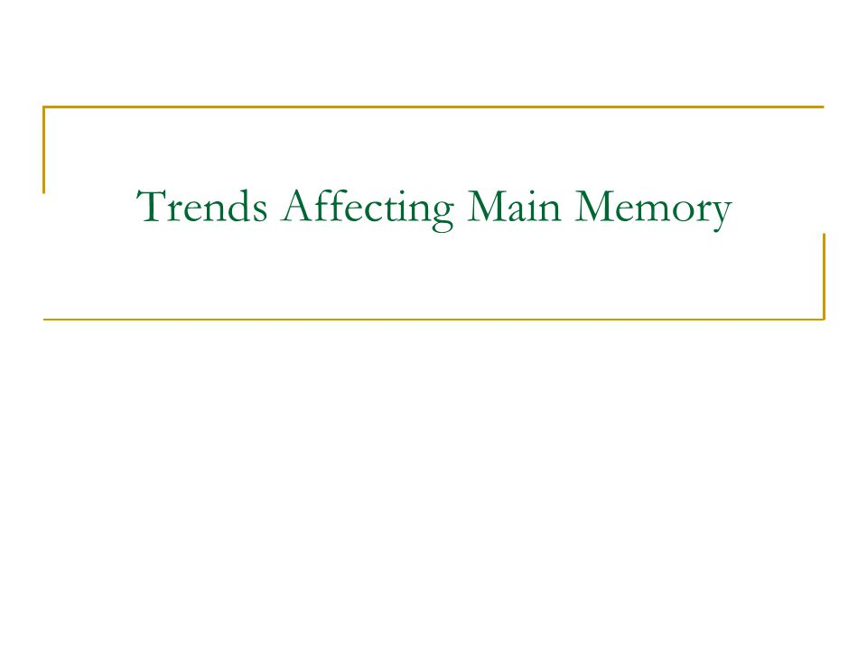 Trends Affecting Main Memory