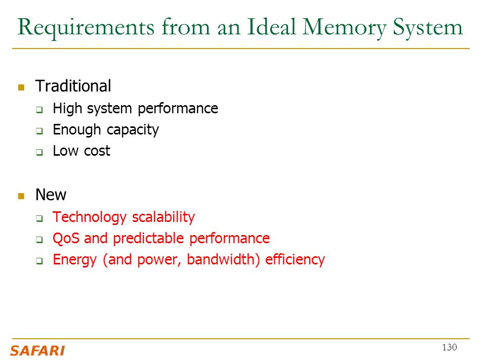 Requirements from an Ideal Memory System Traditional  High system performance  Enough capacity  Low cost New  Technology scalability  QoS and pre