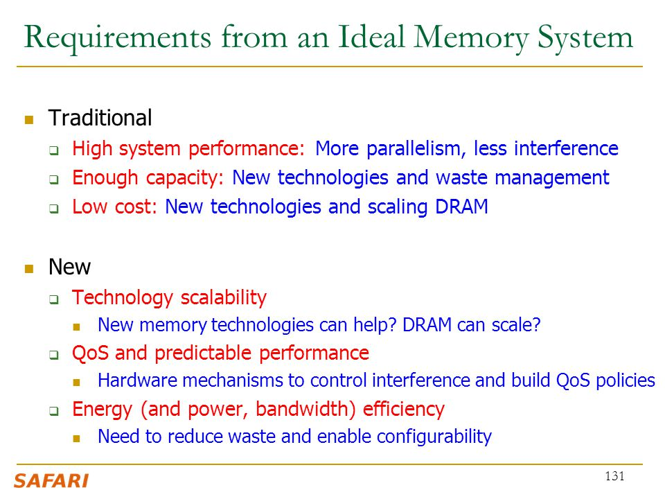 Traditional  High system performance: More parallelism, less interference  Enough capacity: New technologies and waste management  Low cost: New te