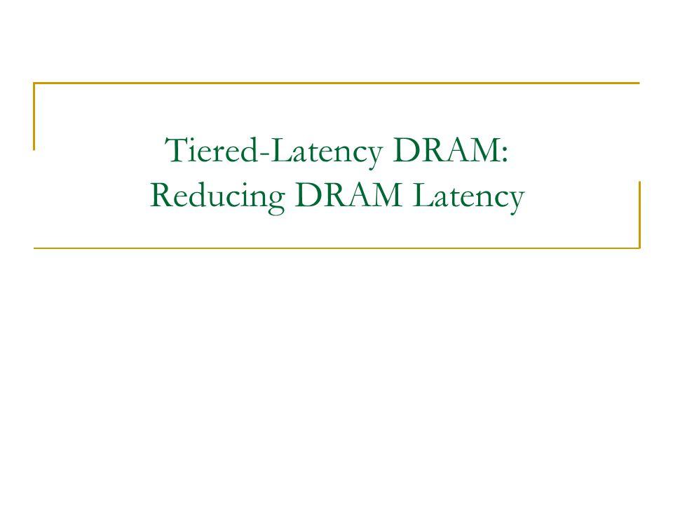 Tiered-Latency DRAM: Reducing DRAM Latency