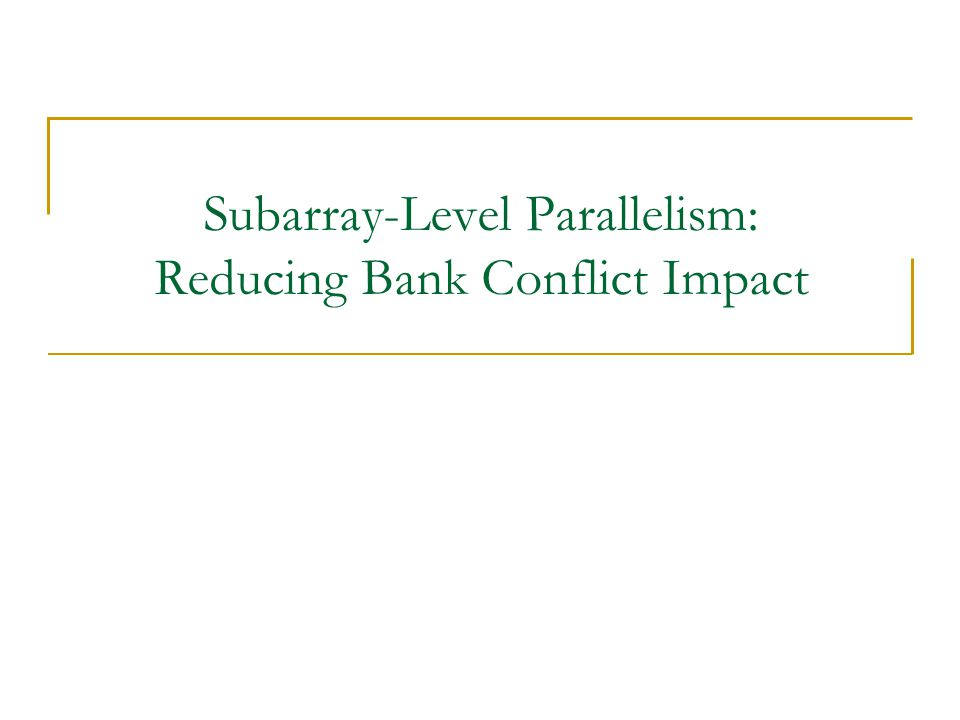 Subarray-Level Parallelism: Reducing Bank Conflict Impact