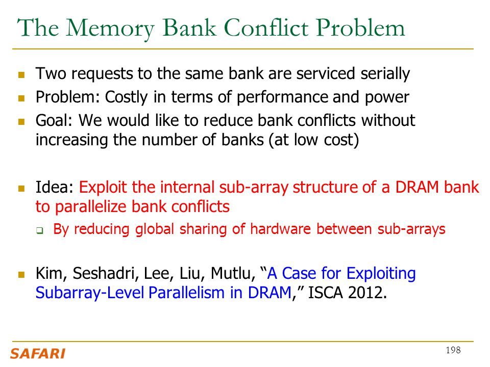 The Memory Bank Conflict Problem Two requests to the same bank are serviced serially Problem: Costly in terms of performance and power Goal: We would