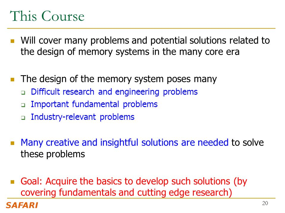 This Course Will cover many problems and potential solutions related to the design of memory systems in the many core era The design of the memory sys