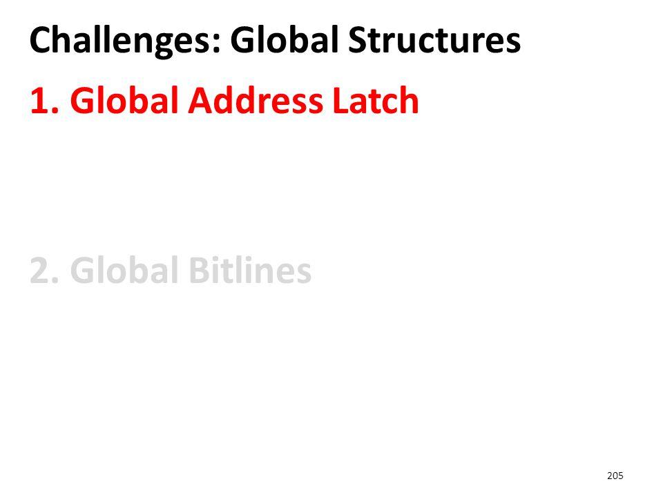 Challenges: Global Structures 1. Global Address Latch 2. Global Bitlines 205