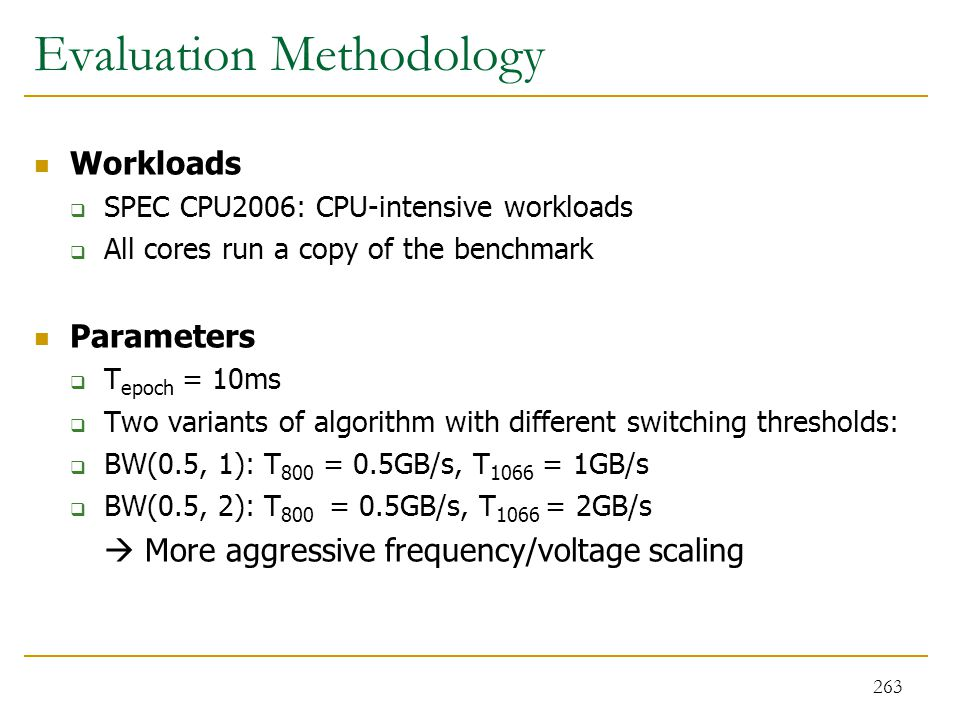 Evaluation Methodology Workloads  SPEC CPU2006: CPU-intensive workloads  All cores run a copy of the benchmark Parameters  T epoch = 10ms  Two var