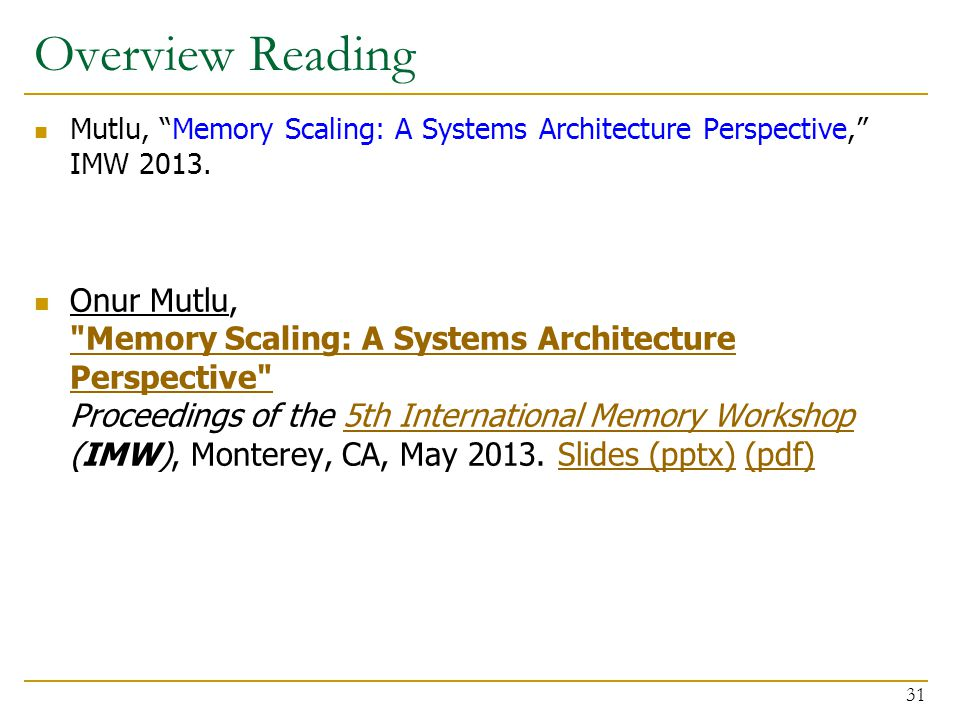 """Overview Reading Mutlu, """"Memory Scaling: A Systems Architecture Perspective,"""" IMW 2013. Onur Mutlu,"""