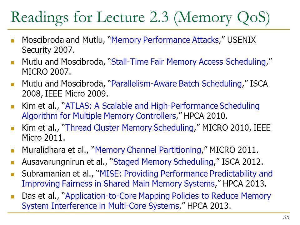 """Readings for Lecture 2.3 (Memory QoS) Moscibroda and Mutlu, """"Memory Performance Attacks,"""" USENIX Security 2007. Mutlu and Moscibroda, """"Stall-Time Fair"""