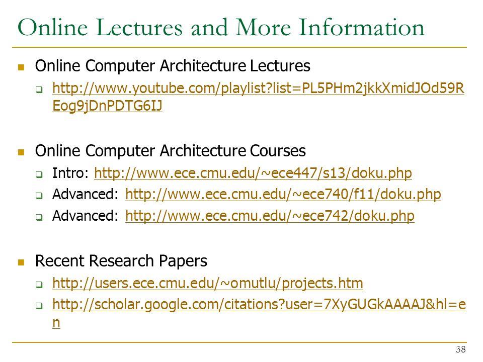 Online Lectures and More Information Online Computer Architecture Lectures  http://www.youtube.com/playlist?list=PL5PHm2jkkXmidJOd59R Eog9jDnPDTG6IJ