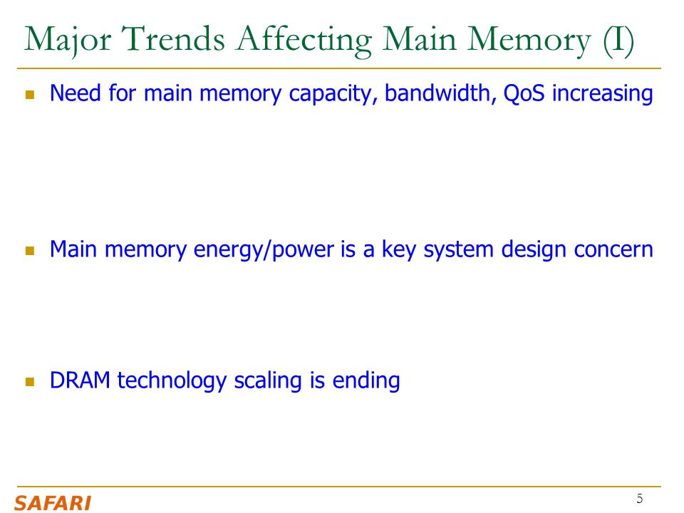 Major Trends Affecting Main Memory (I) Need for main memory capacity, bandwidth, QoS increasing Main memory energy/power is a key system design concer
