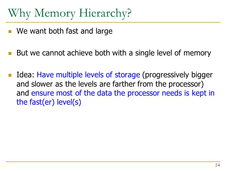 Why Memory Hierarchy? We want both fast and large But we cannot achieve both with a single level of memory Idea: Have multiple levels of storage (prog