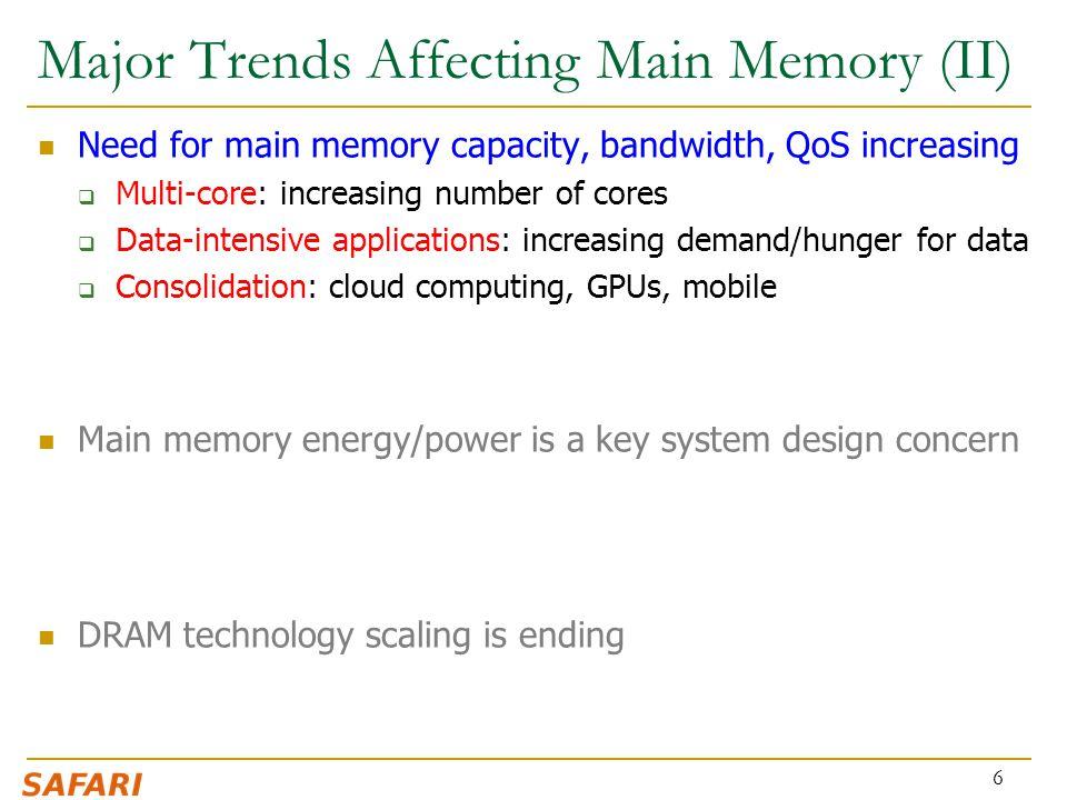 Major Trends Affecting Main Memory (II) Need for main memory capacity, bandwidth, QoS increasing  Multi-core: increasing number of cores  Data-inten