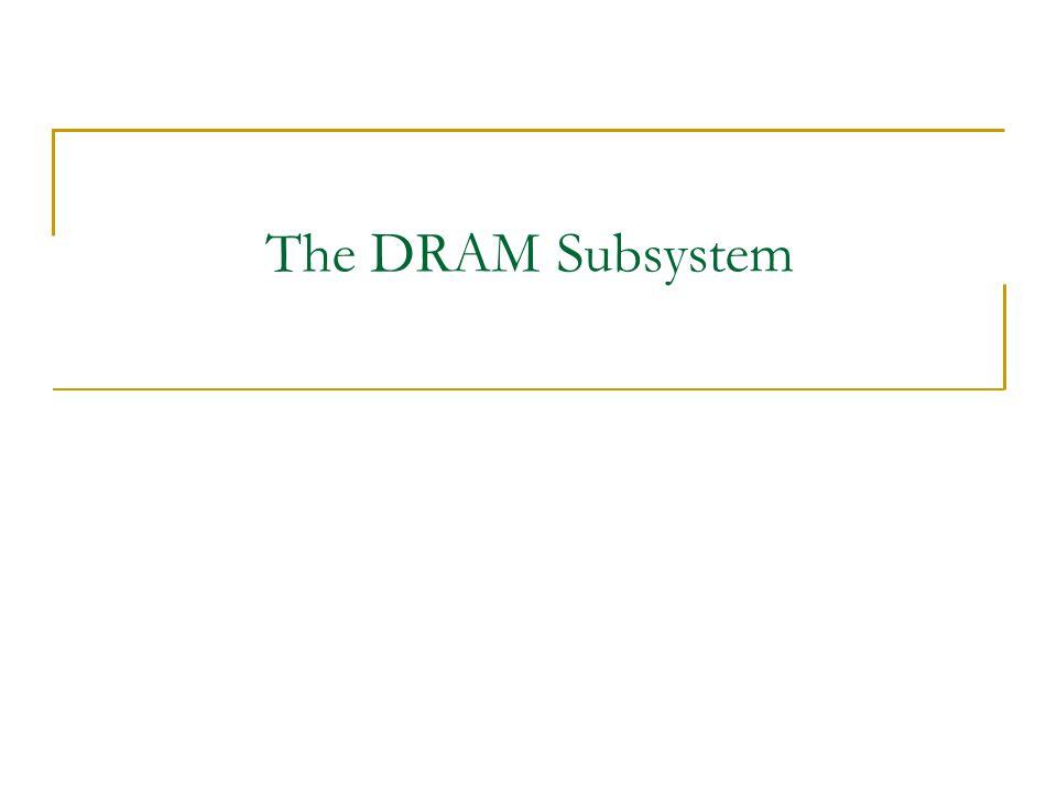 The DRAM Subsystem
