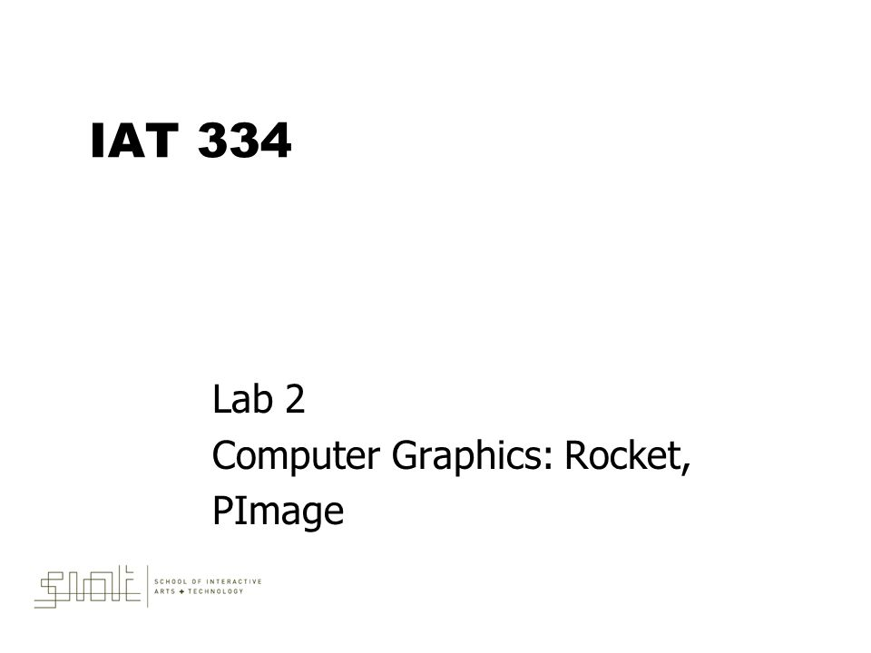 IAT 334 Lab 2 Computer Graphics: Rocket, PImage