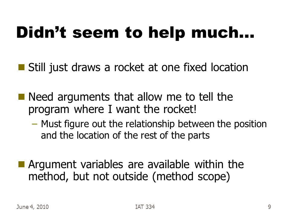 June 4, 2010IAT 3349 Didn't seem to help much…  Still just draws a rocket at one fixed location  Need arguments that allow me to tell the program where I want the rocket.