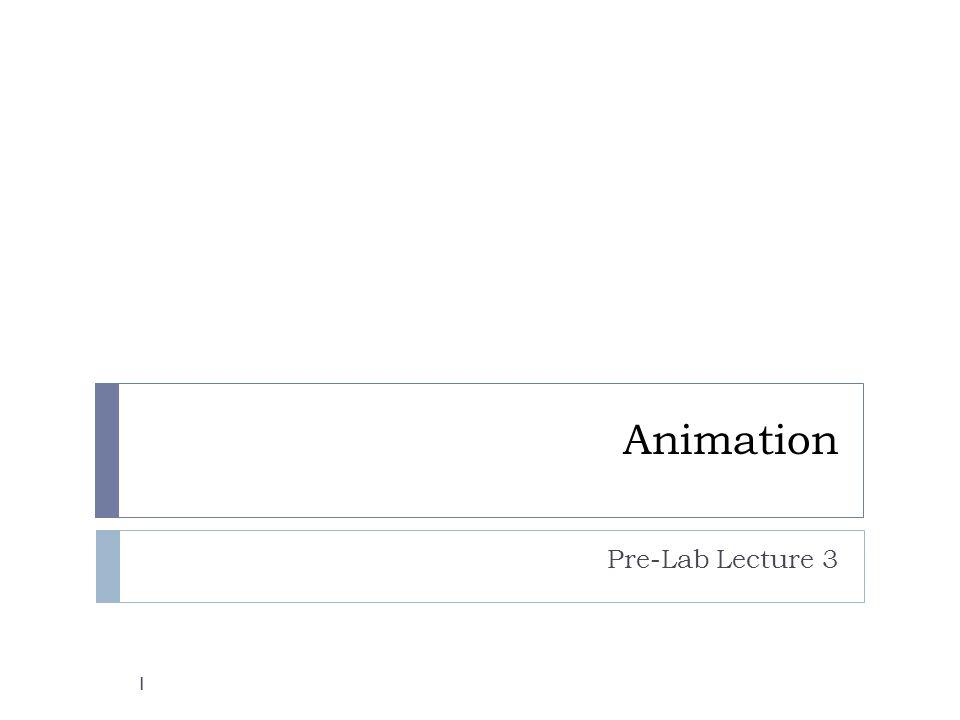 Animation Pre-Lab Lecture 3 1