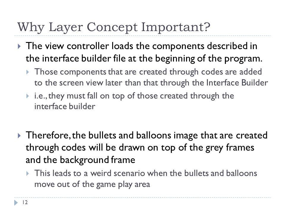 Why Layer Concept Important? 12  The view controller loads the components described in the interface builder file at the beginning of the program. 