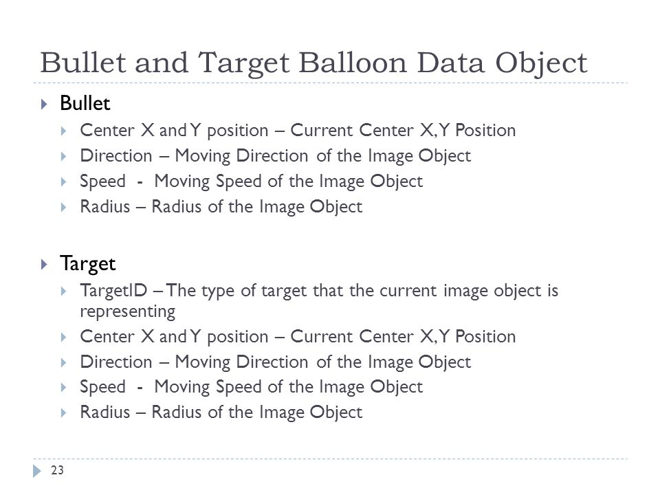 Bullet and Target Balloon Data Object 23  Bullet  Center X and Y position – Current Center X, Y Position  Direction – Moving Direction of the Image