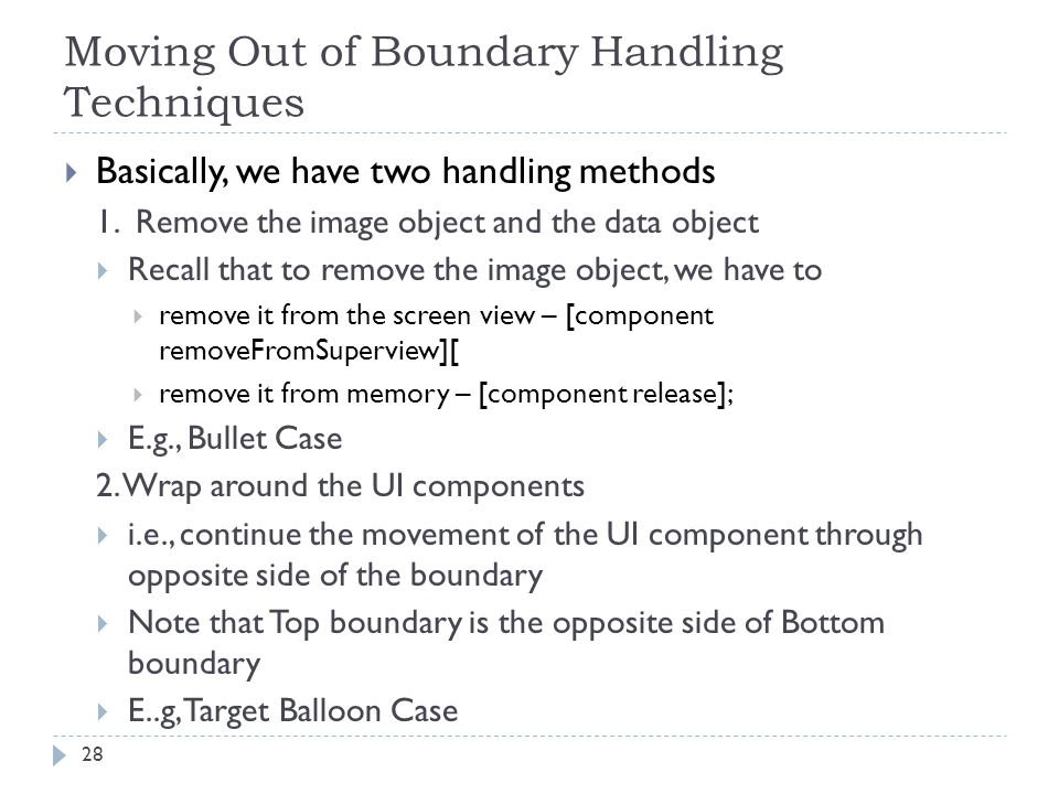 Moving Out of Boundary Handling Techniques 28  Basically, we have two handling methods 1. Remove the image object and the data object  Recall that t