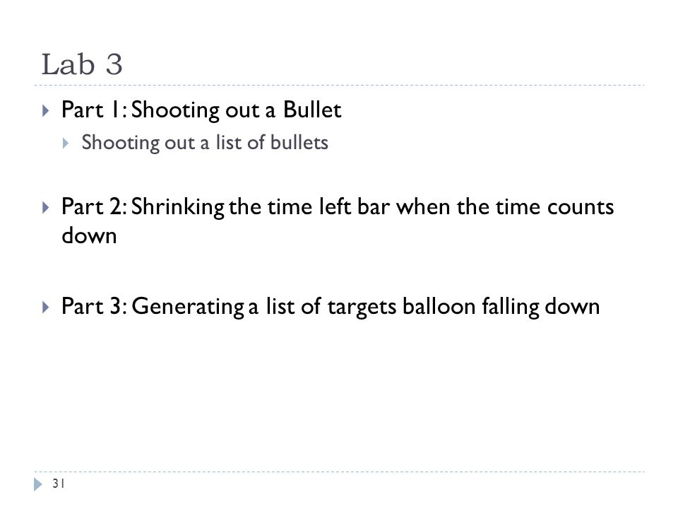 Lab 3 31  Part 1: Shooting out a Bullet  Shooting out a list of bullets  Part 2: Shrinking the time left bar when the time counts down  Part 3: Ge