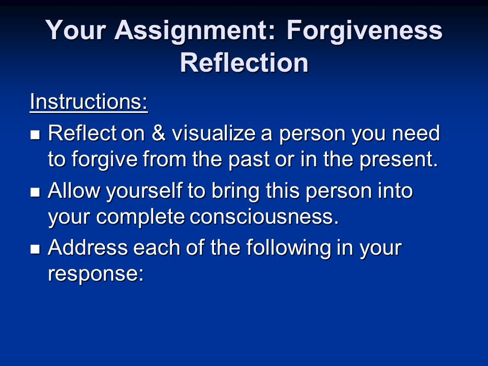 Your Assignment: Forgiveness Reflection Instructions: Reflect on & visualize a person you need to forgive from the past or in the present.