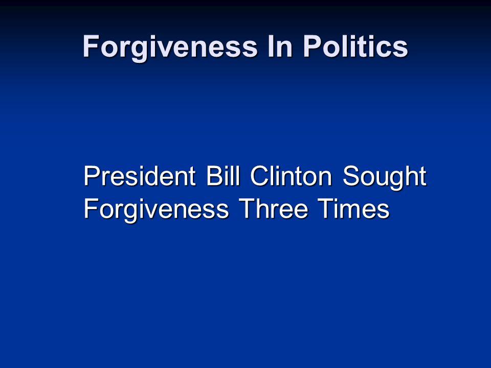 Forgiveness In Politics President Bill Clinton Sought Forgiveness Three Times