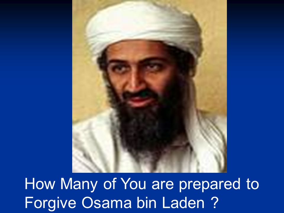 How Many of You are prepared to Forgive Osama bin Laden ?