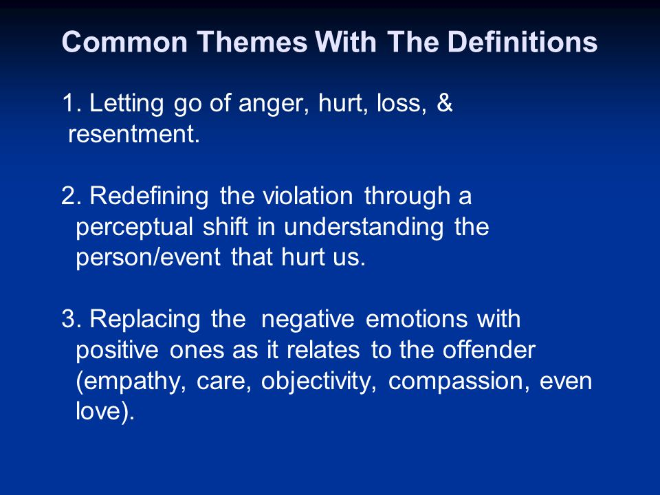 Common Themes With The Definitions 1. Letting go of anger, hurt, loss, & resentment.
