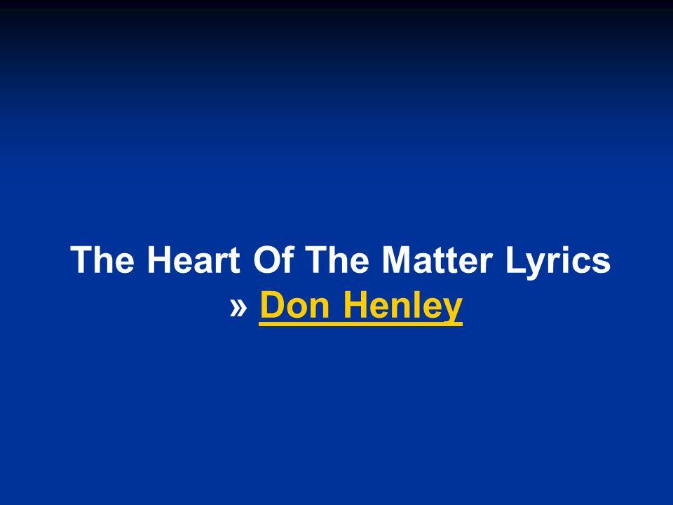 The Heart Of The Matter Lyrics » Don HenleyDon Henley