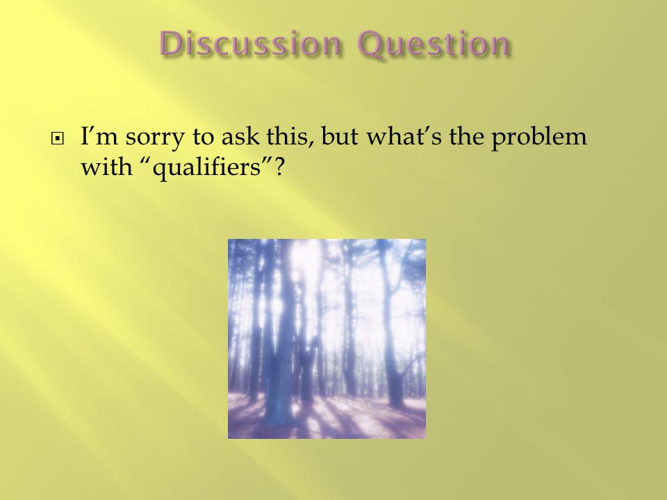 """ I'm sorry to ask this, but what's the problem with """"qualifiers""""?"""
