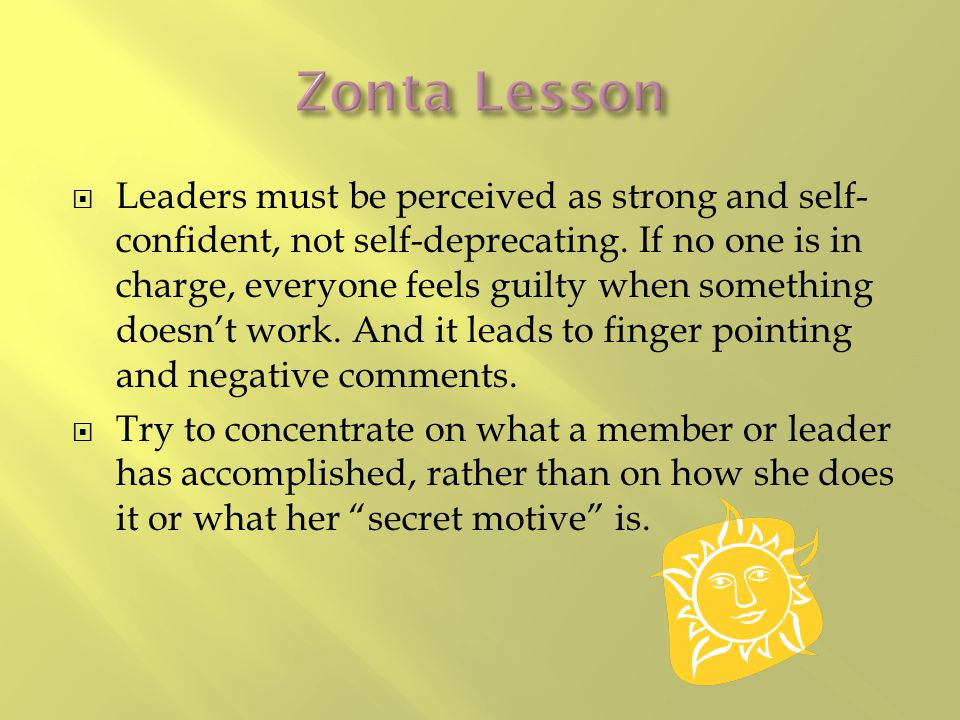  Leaders must be perceived as strong and self- confident, not self-deprecating.