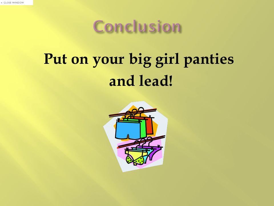 Put on your big girl panties and lead!