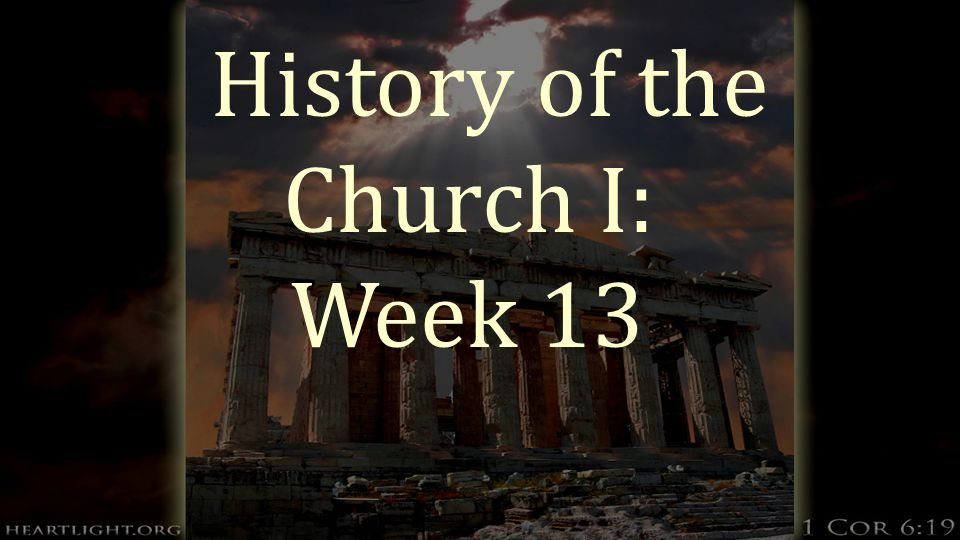 History of the Church I: Week 13