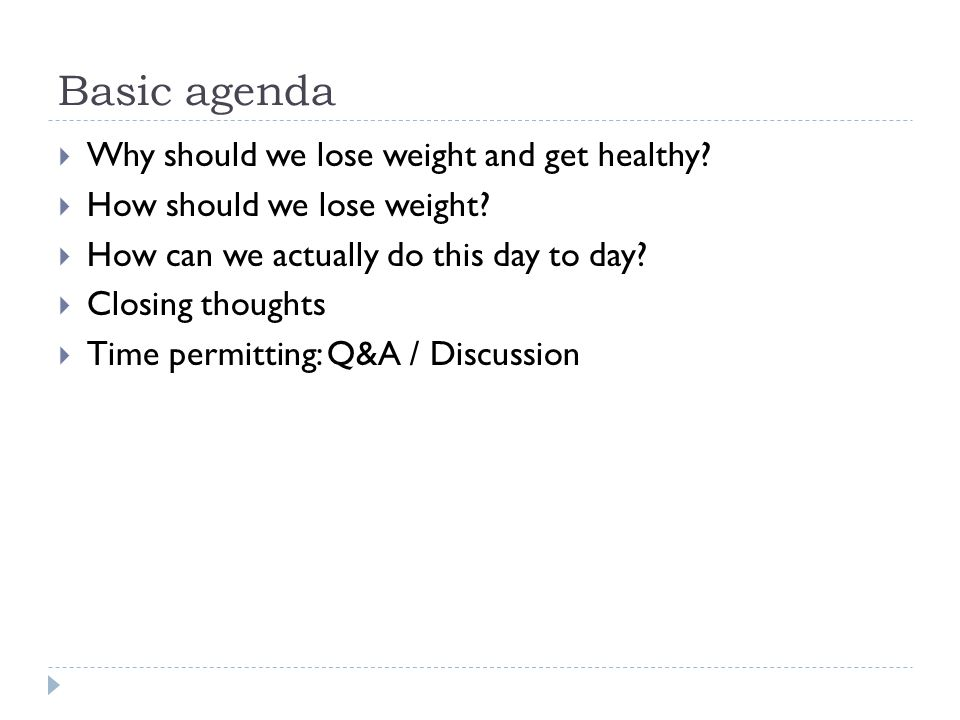 Basic agenda  Why should we lose weight and get healthy.