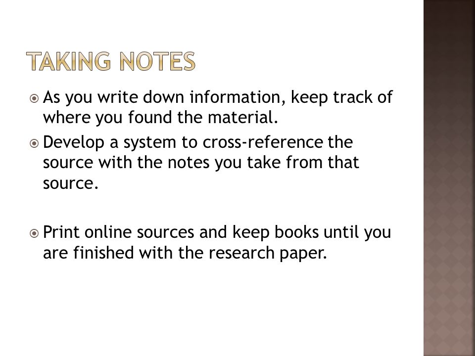  As you write down information, keep track of where you found the material.