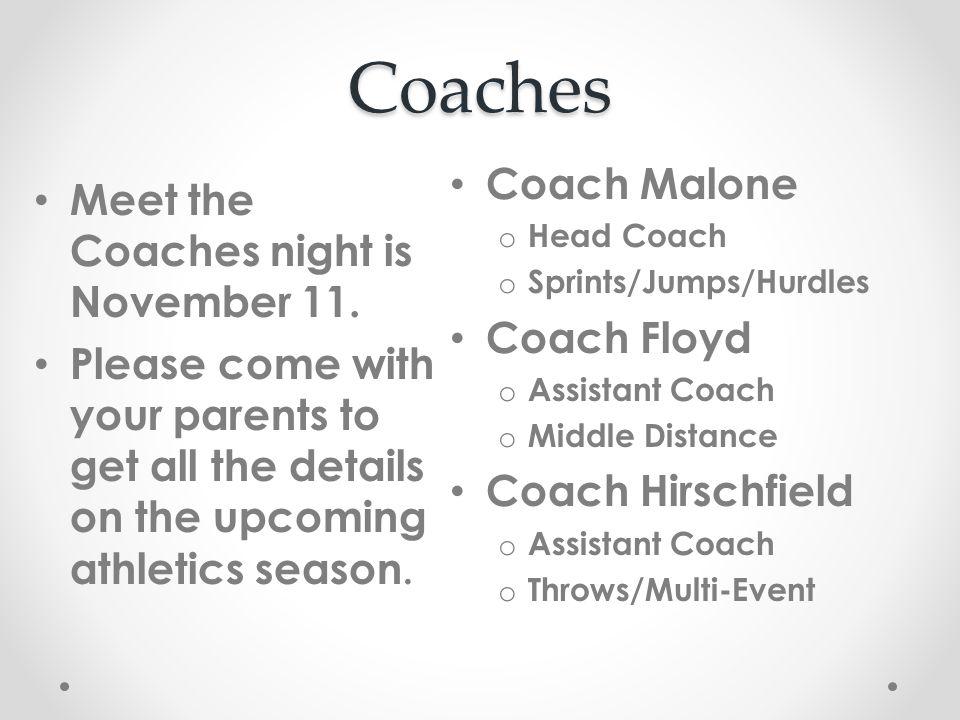 Coaches Coach Malone o Head Coach o Sprints/Jumps/Hurdles Coach Floyd o Assistant Coach o Middle Distance Coach Hirschfield o Assistant Coach o Throws