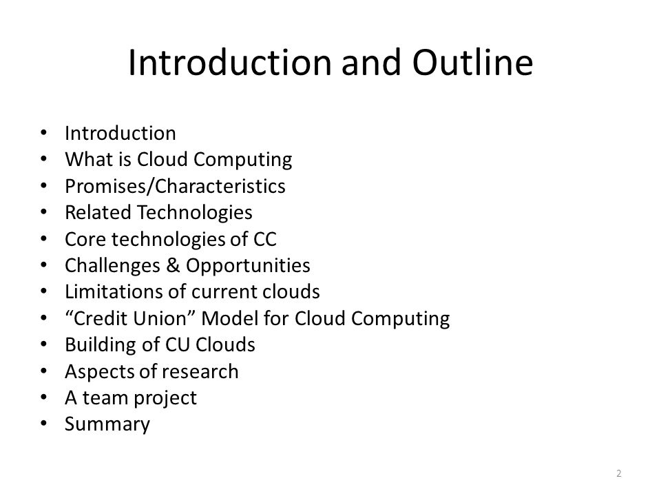 Introduction and Outline Introduction What is Cloud Computing Promises/Characteristics Related Technologies Core technologies of CC Challenges & Oppor
