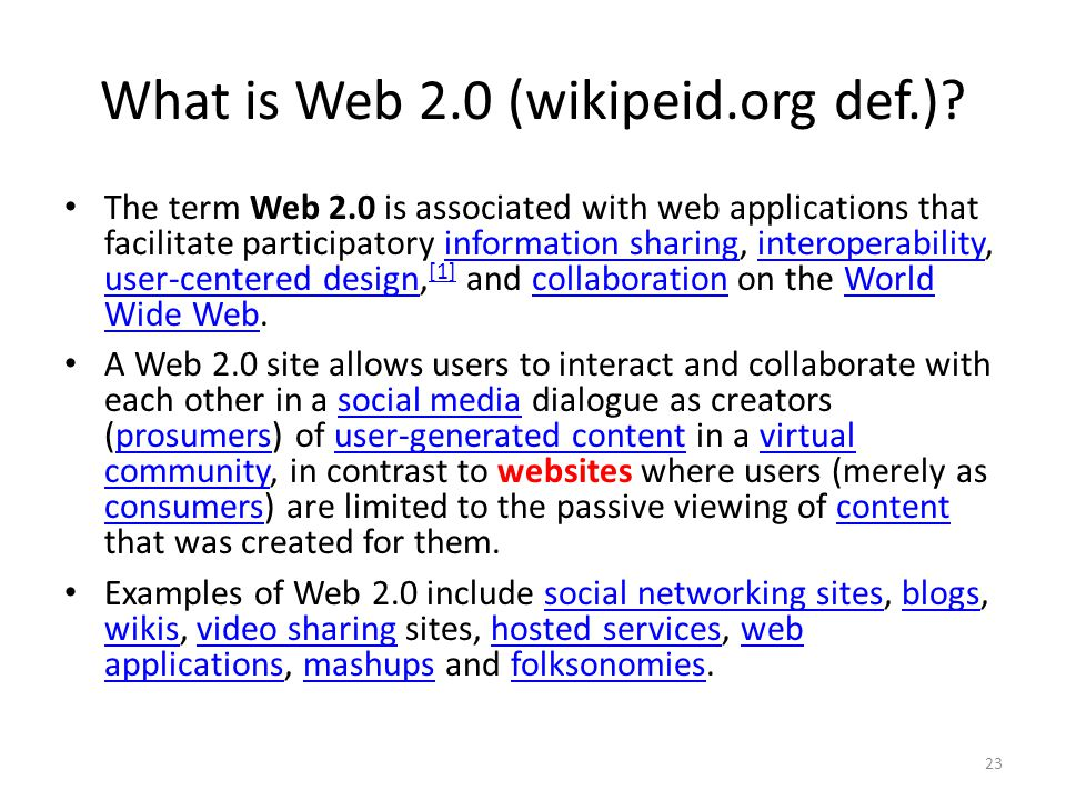 What is Web 2.0 (wikipeid.org def.)? The term Web 2.0 is associated with web applications that facilitate participatory information sharing, interoper