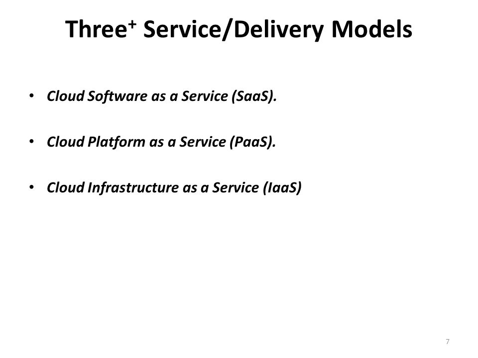 Three + Service/Delivery Models Cloud Software as a Service (SaaS). Cloud Platform as a Service (PaaS). Cloud Infrastructure as a Service (IaaS) 7