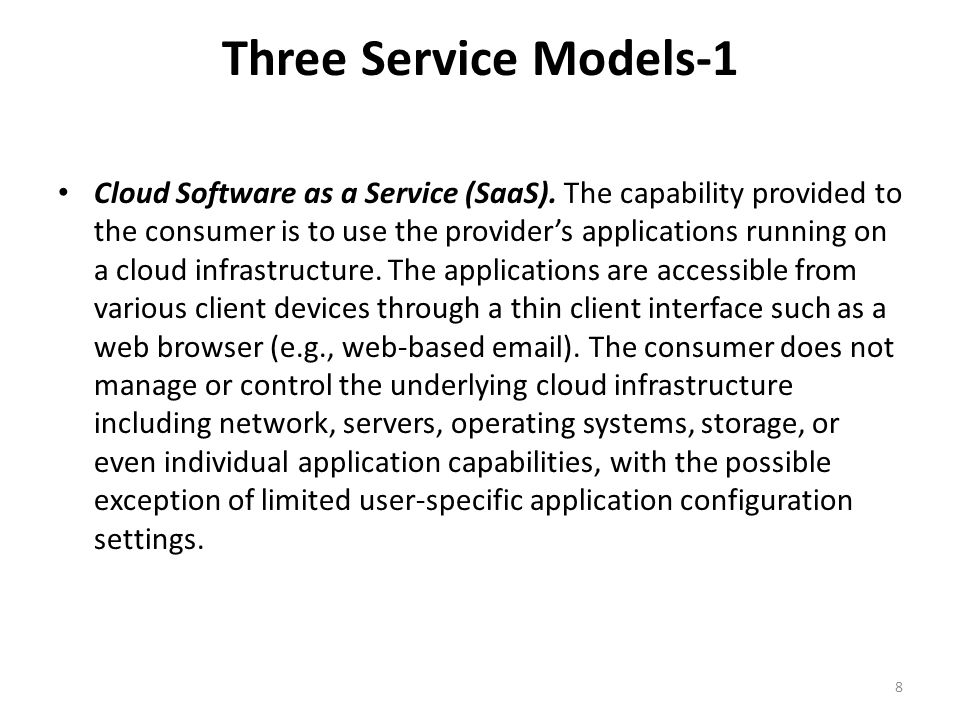 Three Service Models-1 Cloud Software as a Service (SaaS). The capability provided to the consumer is to use the provider's applications running on a